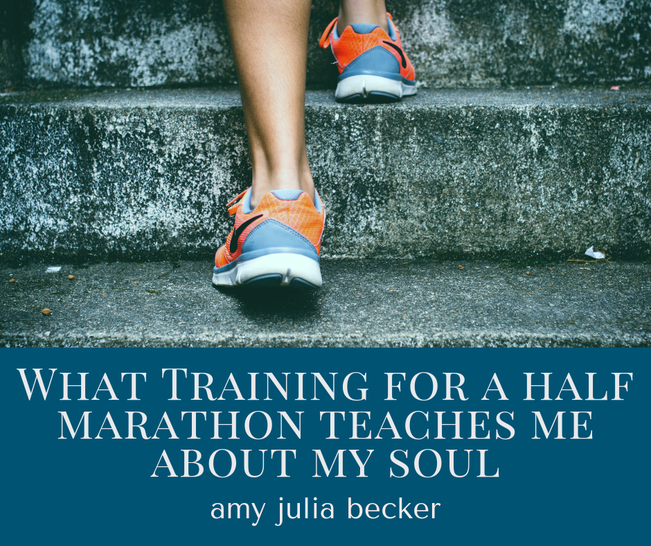 What Training for a Half Marathon Teaches Me about my Soul