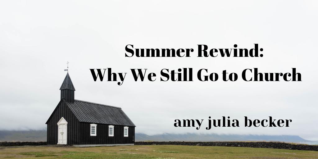 Summer Rewind: Why We Still Go To Church