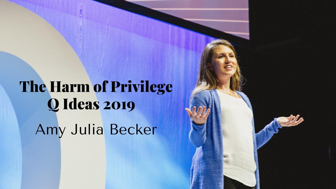 Q Ideas 2019: The Harm of Privilege