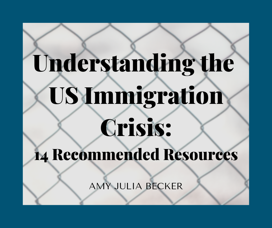 Understanding The US Immigration Crisis: 14 Recommended Resources