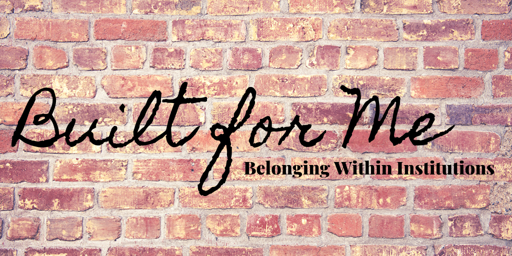"""""""Built for Me"""": Belonging within Institutions"""