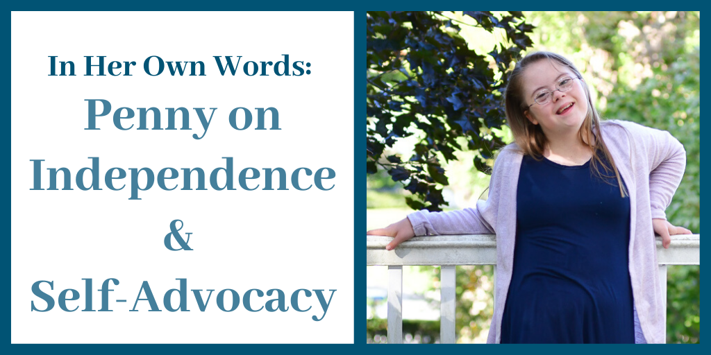 In Her Own Words: Penny on Independence and Self-Advocacy