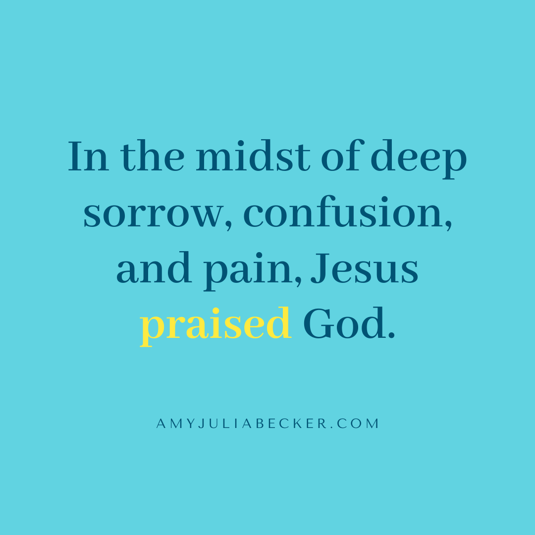 Praising God in Sorrow, Just Like Jesus