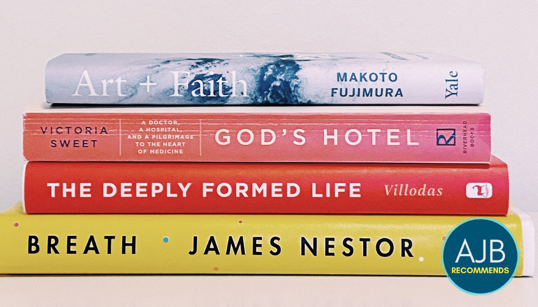 four non-fiction books that AJB recommends: Art and Faith, God's Hotel, The Deeply Formed Life, Breath