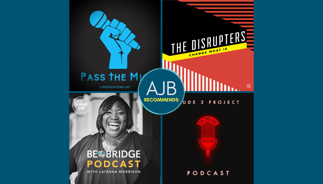 AJB recommends podcasts about the Black experience: pass the mic, be the bridge, the disrupters, Jude 3 project