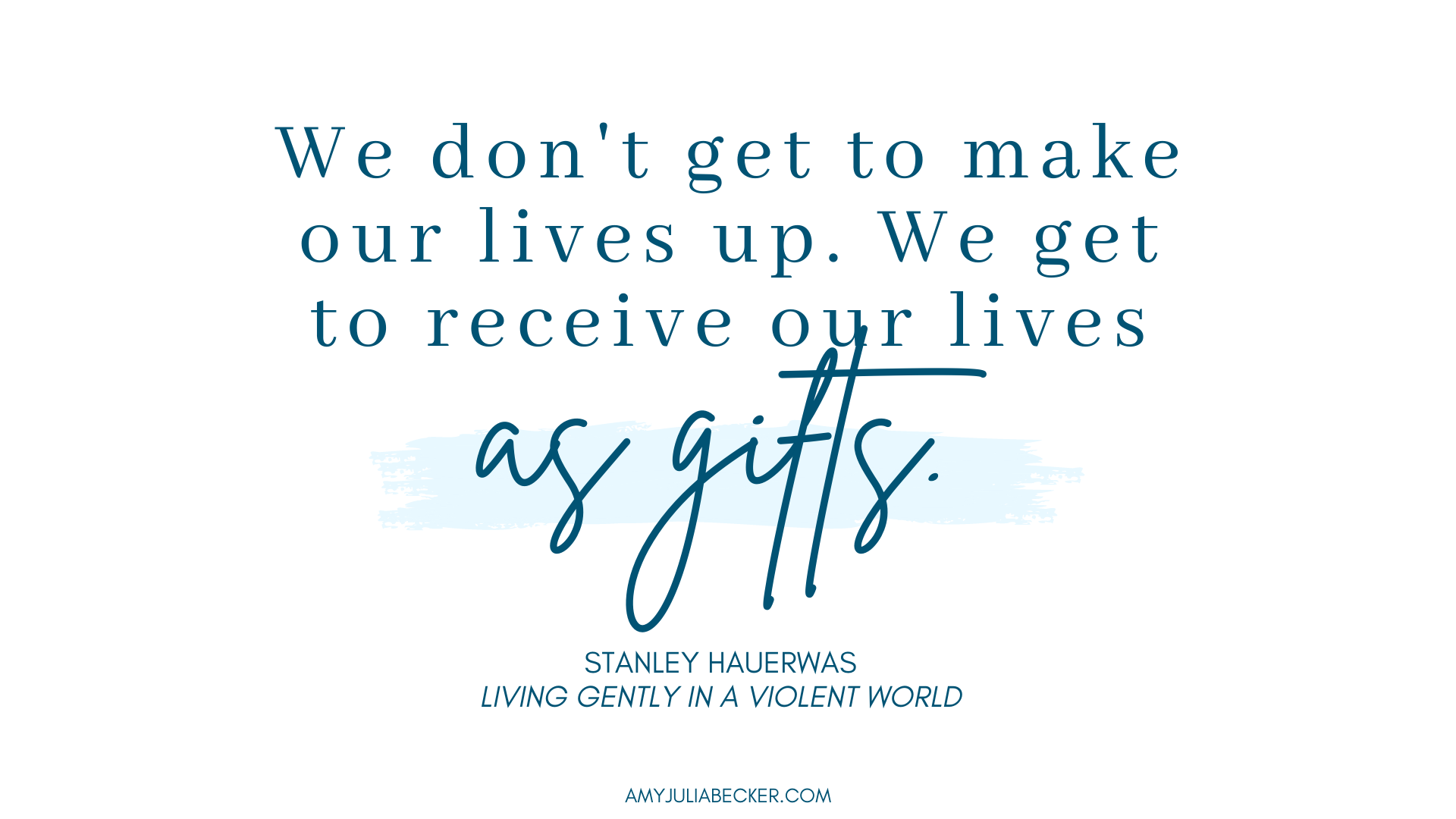 Stanley Hauerwas quote receiving life as a gift