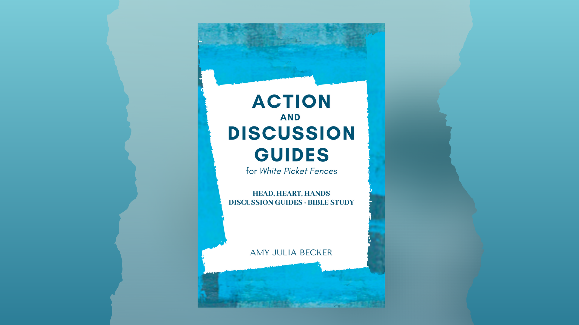 Action and Discussion Guides for White Picket Fences