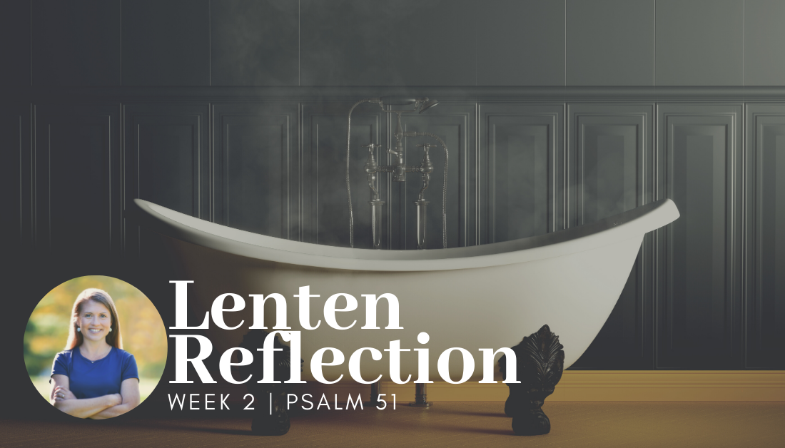 picture of an old fashioned bathtub with text overlay that says Lenten Reflection, Psalm 51