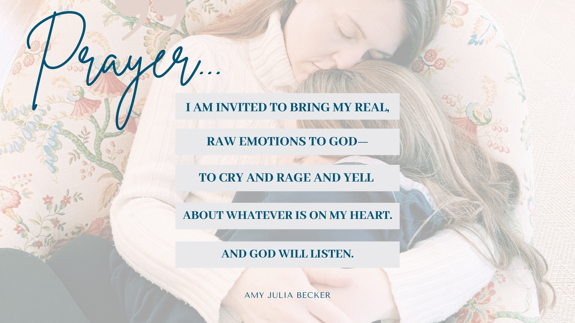 "picture of mom holding child with text overlay that says, ""I am invited to bring my real, raw emotions to God—to cry and rage and yell about whatever is on my heart. And God will listen."""