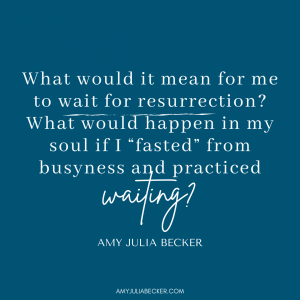 Fasting from Busyness Waiting for God