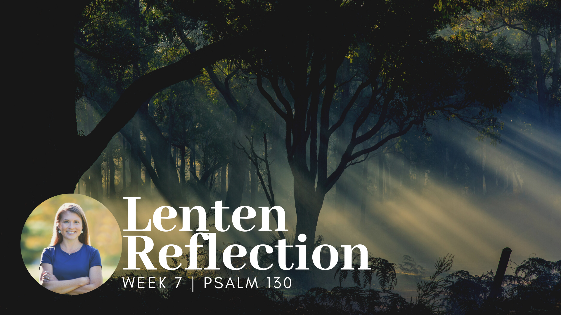 picture of trees in a forest with light slanting through the trees with white text overlay that says Lenten Reflection Week 7 Psalm 130