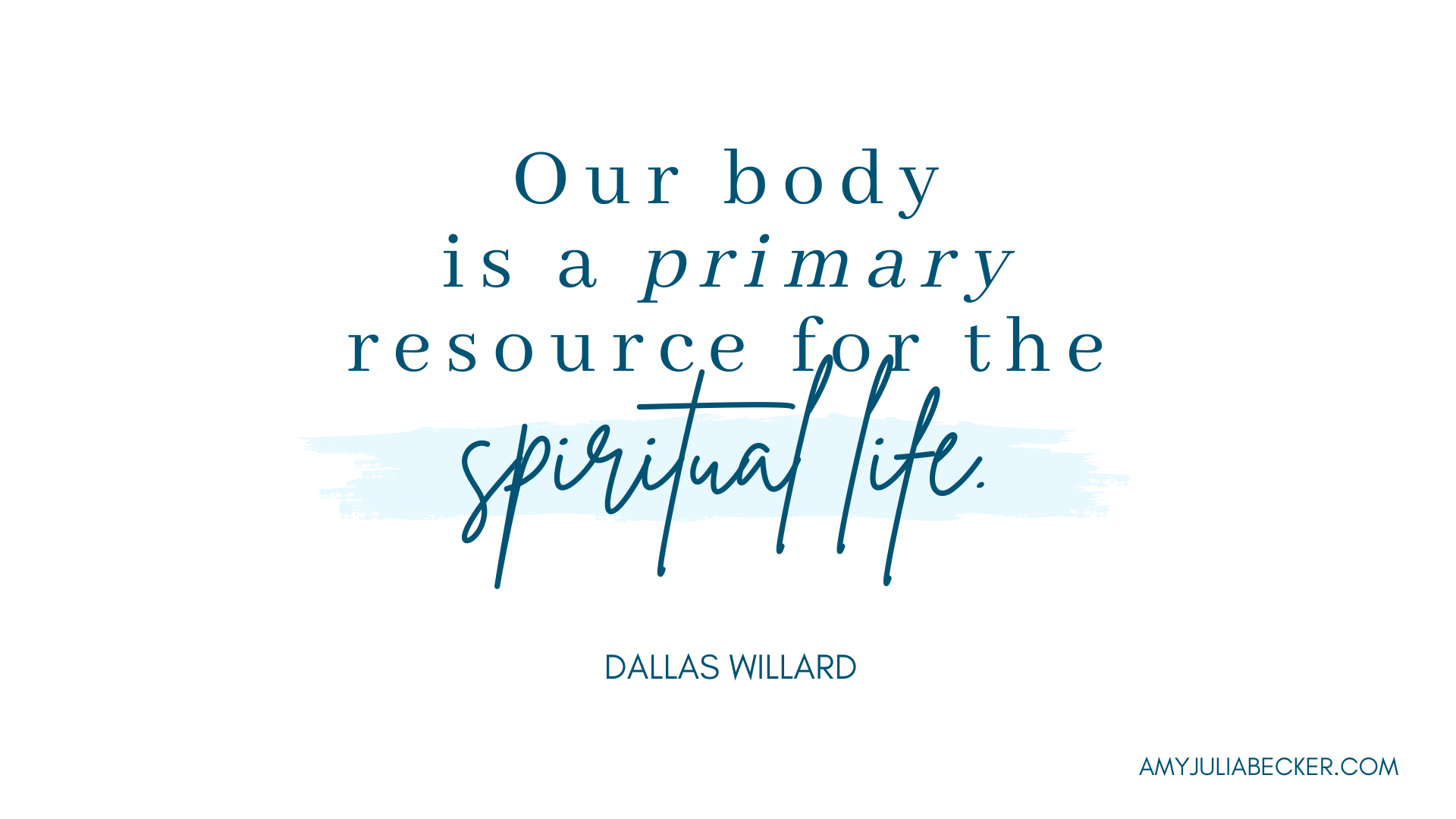 """white graphic with blue text that says """"Our body is a primary resource for the spiritual life."""" Dallas Willard"""