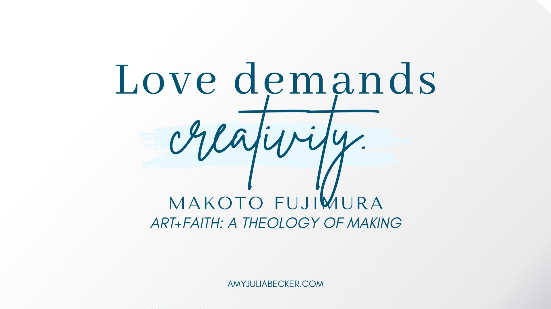 white gradient text box with blue text that says Love Demands Creativity Makoto Fujimura Art+Faith