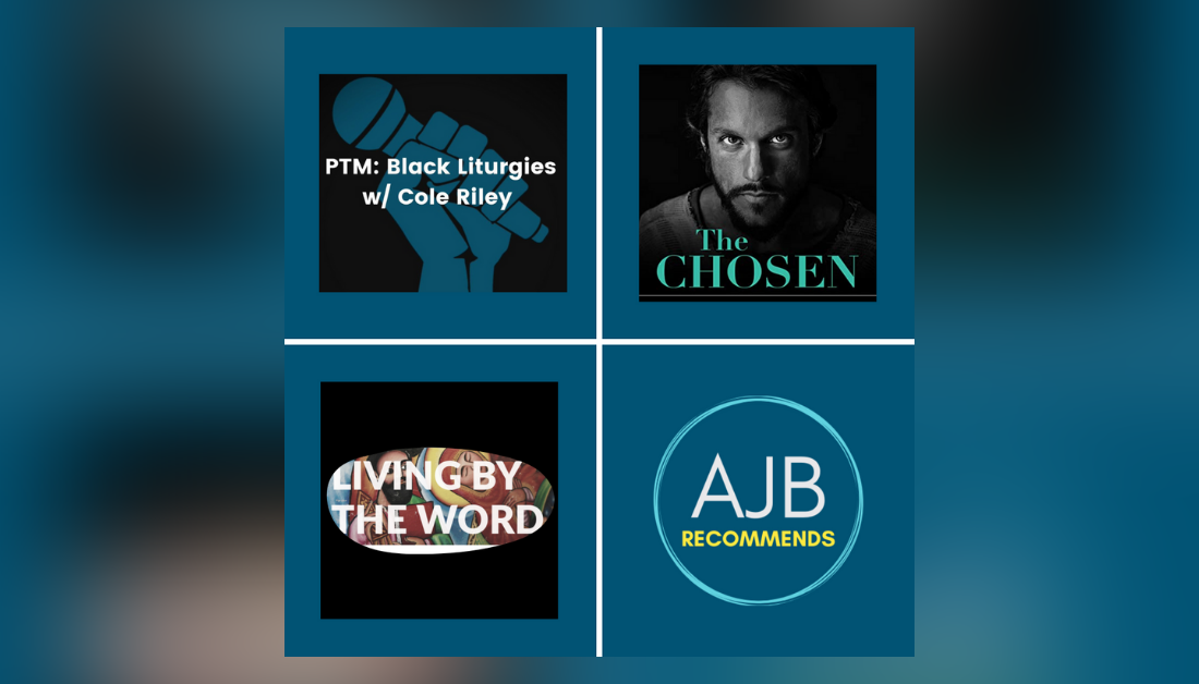 AJB recommends the chosen, black liturgies on Pass the Mic, Christian Century article