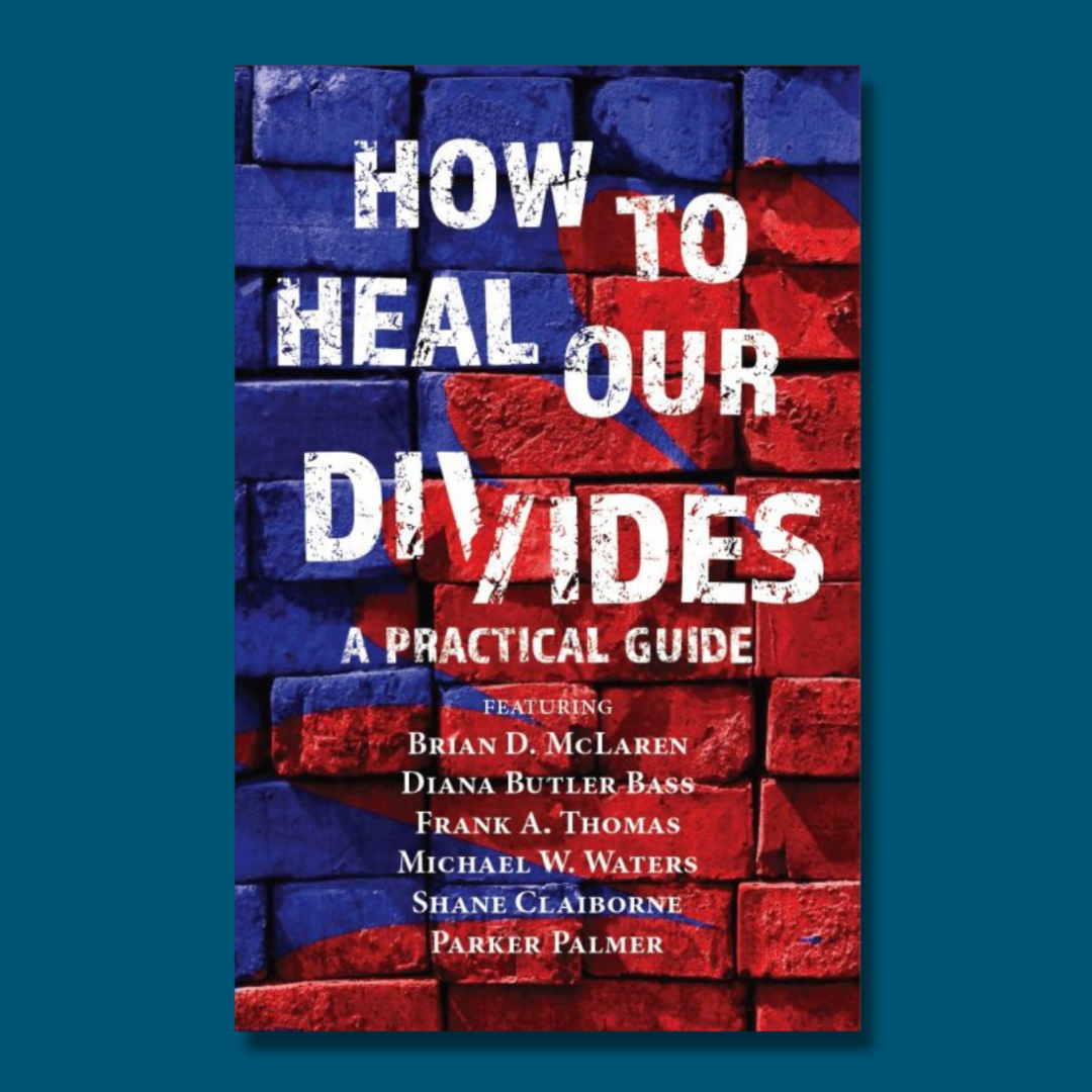 A Practical Guide: How to Heal Our Divides