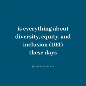 blue graphic with white text that says is everything about diversity, equity, and inclusion (DEI) these days