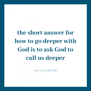 white graphic with blue border and blue text that says the short answer for how to go deeper with God is to ask God to call us deeper