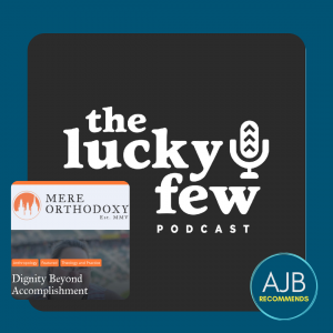 dark blue graphic with the Lucky Few podcast logo and a graphic for an article in Mere Orthodoxy