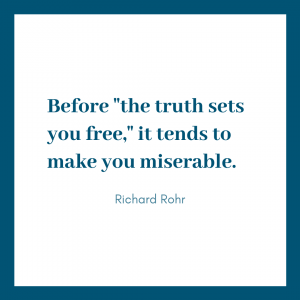white graphic with blue border and blue text that says Before 'the truth sets you free,' it tends to make you miserable. Richard Rohr