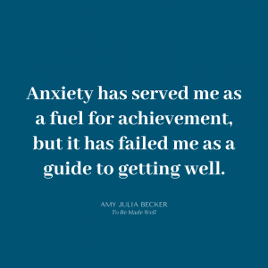 blue graphic with white text that says Anxiety as served me as a fuel for achievement, but it has failed me as a guide to getting well