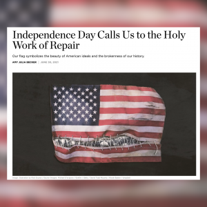 screenshot of article for Christianity Today about Independence Day and work of repair symbolized by a torn and mended flag