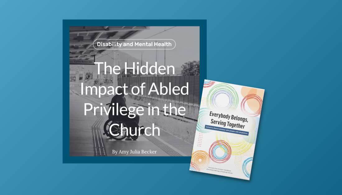 gradient blue background with a screenshot of the article The Hidden Impact of Abled Privilege in the Church and picture of the cover of Everybody Belongs, Everybody Serving