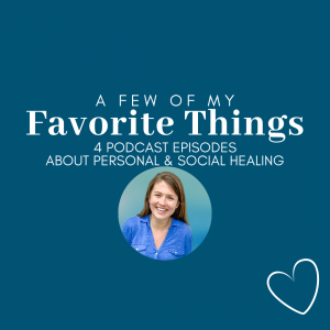 Blue graphic with a circle photo of Amy Julia and white text that says A Few of My Favorite Things 4 Podcast Episodes about Personal and Social Healing