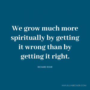 blue graphic with white text that says We grow much more spiritually by getting it wrong than by getting it right