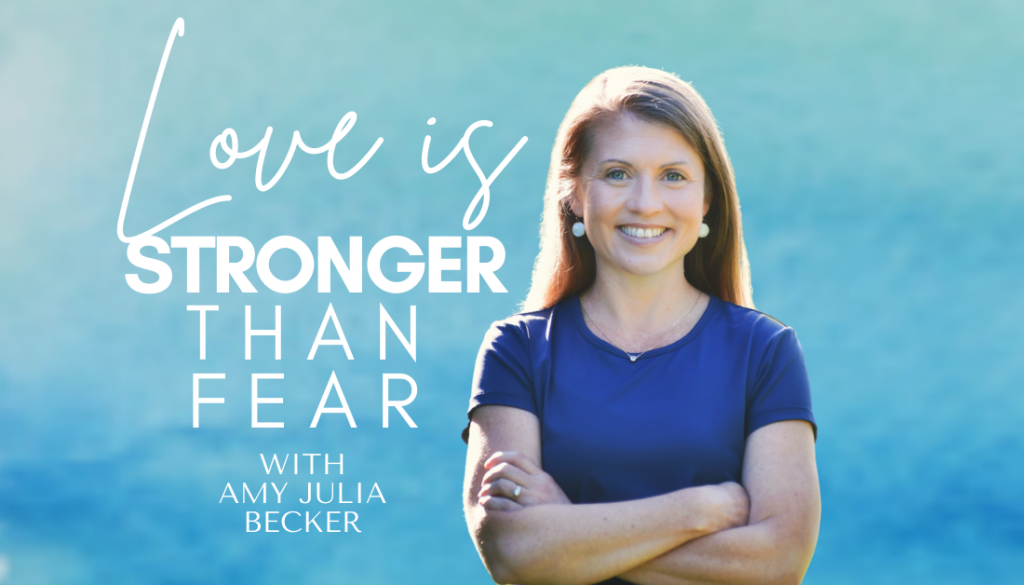 gradient blue graphic with the text Love Is Stronger Than Fear Podcast with Amy Julia Becker and a picture of Amy Julia Becker smiling at the camera with her arms folded in front of her