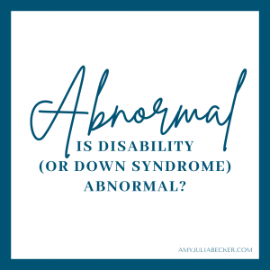 """white graphic with a blue border and blue text that says, """"Abnormal: Is Disability (or Down Syndrome) Abnormal?"""