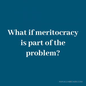 blue graphic with white text that says What if meritocracy is part of the problem?