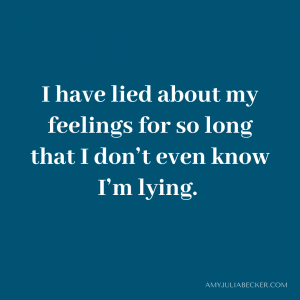 """blue graphic with white text that says, """"I have lied about my feelings for so long that I don't even know I'm lying."""""""