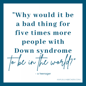 """white graphic with blue text that says, """"Why would it be a bad thing for five times more people with Down syndrome to be in the world."""""""