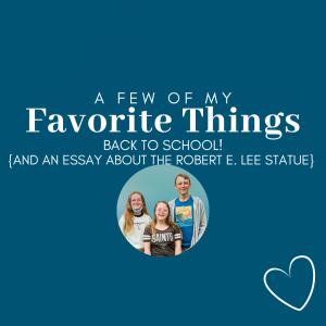 blue graphic with circle picture of three children ready for school and text that says A Few of My Favorite Things Back to School and an Essay about the Robert E. Lee statue