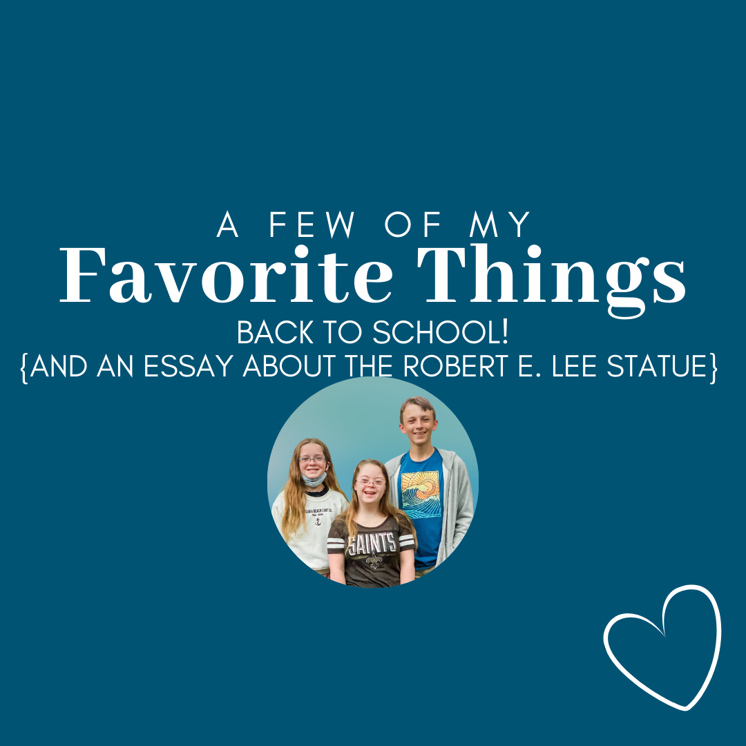 Read more about the article A Few of My Favorite Things: Week 5 | School and an Article About Robert E. Lee Statue