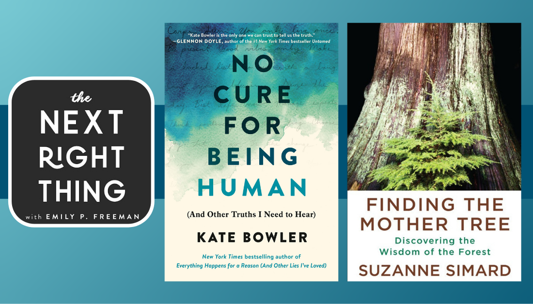 gradient blue graphic and pictures of the Next Right Thing podcast logo, the book No Cure for Being Human, and the book Finding the Mother Tree